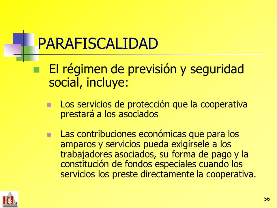 56 PARAFISCALIDAD El régimen de previsión y seguridad social, incluye: Los servicios de protección que la cooperativa prestará a los asociados Las con