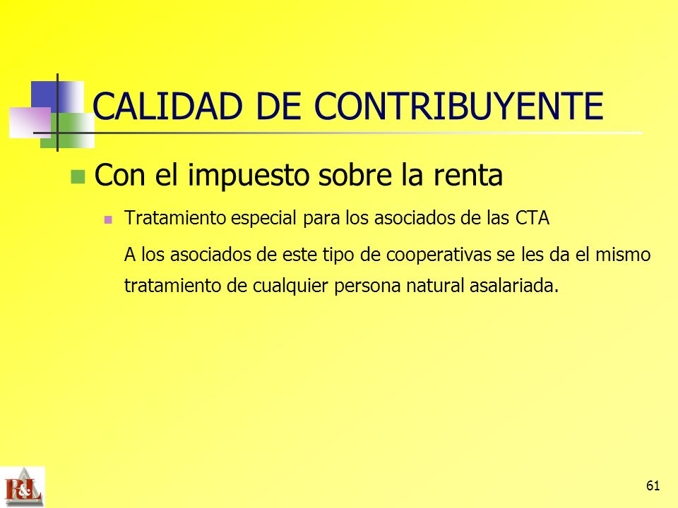 61 Con el impuesto sobre la renta Tratamiento especial para los asociados de las CTA A los asociados de este tipo de cooperativas se les da el mismo t