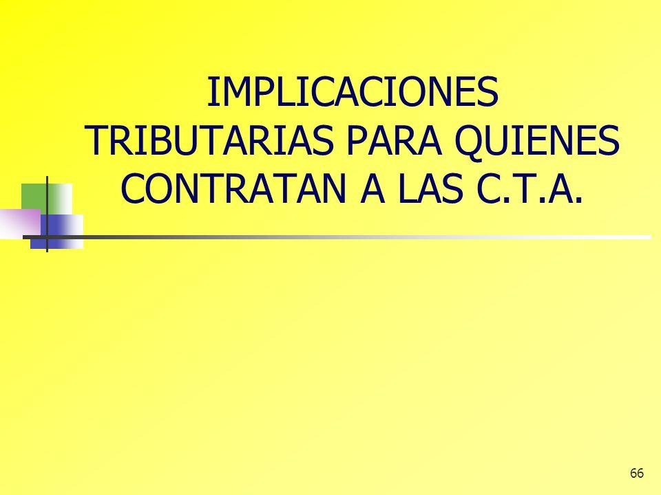 66 IMPLICACIONES TRIBUTARIAS PARA QUIENES CONTRATAN A LAS C.T.A.