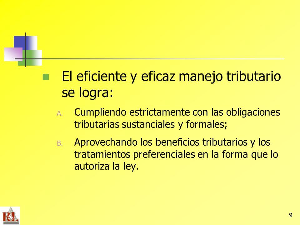 9 El eficiente y eficaz manejo tributario se logra: A. Cumpliendo estrictamente con las obligaciones tributarias sustanciales y formales; B. Aprovecha