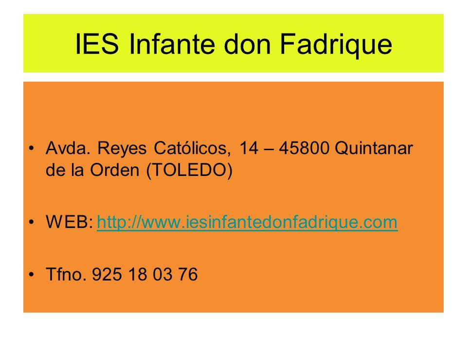 IES Infante don Fadrique Avda. Reyes Católicos, 14 – 45800 Quintanar de la Orden (TOLEDO) WEB: http://www.iesinfantedonfadrique.comhttp://www.iesinfan