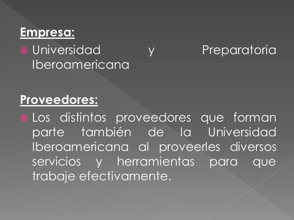 Empresa: Universidad y Preparatoria Iberoamericana Proveedores: Los distintos proveedores que forman parte también de la Universidad Iberoamericana al proveerles diversos servicios y herramientas para que trabaje efectivamente.