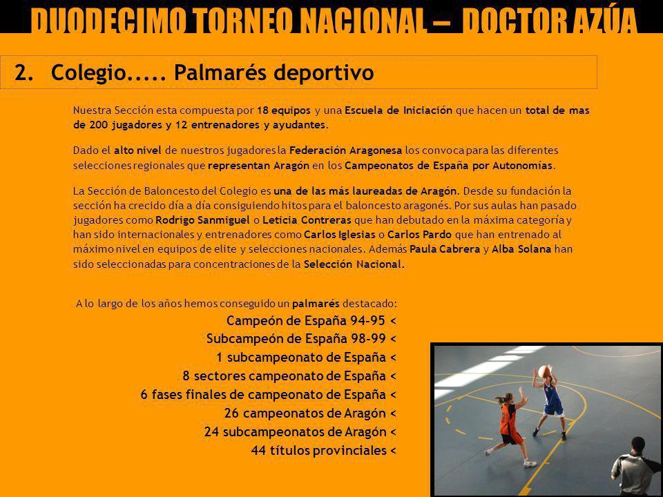 2. Colegio..... Palmarés deportivo A lo largo de los años hemos conseguido un palmarés destacado: Campeón de España 94-95 < Subcampeón de España 98-99