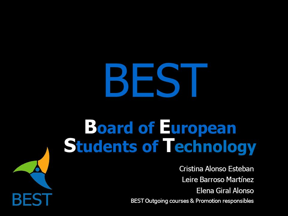 BEST B oard of E uropean S tudents of T echnology Cristina Alonso Esteban Leire Barroso Martínez Elena Giral Alonso BEST Outgoing courses & Promotion responsibles
