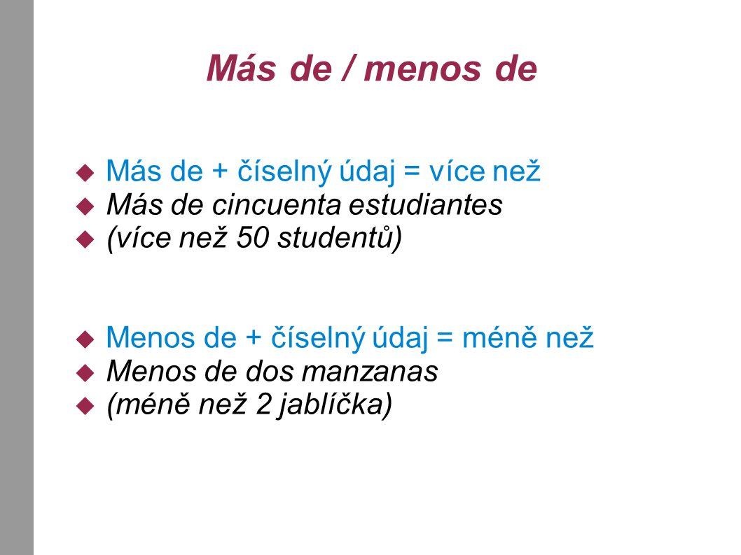 Más de / menos de Más de + číselný údaj = více než Más de cincuenta estudiantes (více než 50 studentů) Menos de + číselný údaj = méně než Menos de dos manzanas (méně než 2 jablíčka)