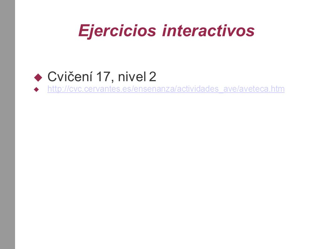 Ejercicios interactivos Cvičení 17, nivel 2 http://cvc.cervantes.es/ensenanza/actividades_ave/aveteca.htm