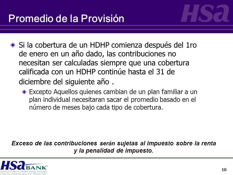 10 Promedio de la Provisión Si la cobertura de un HDHP comienza después del 1ro de enero en un año dado, las contribuciones no necesitan ser calculadas siempre que una cobertura calificada con un HDHP continúe hasta el 31 de diciembre del siguiente año.