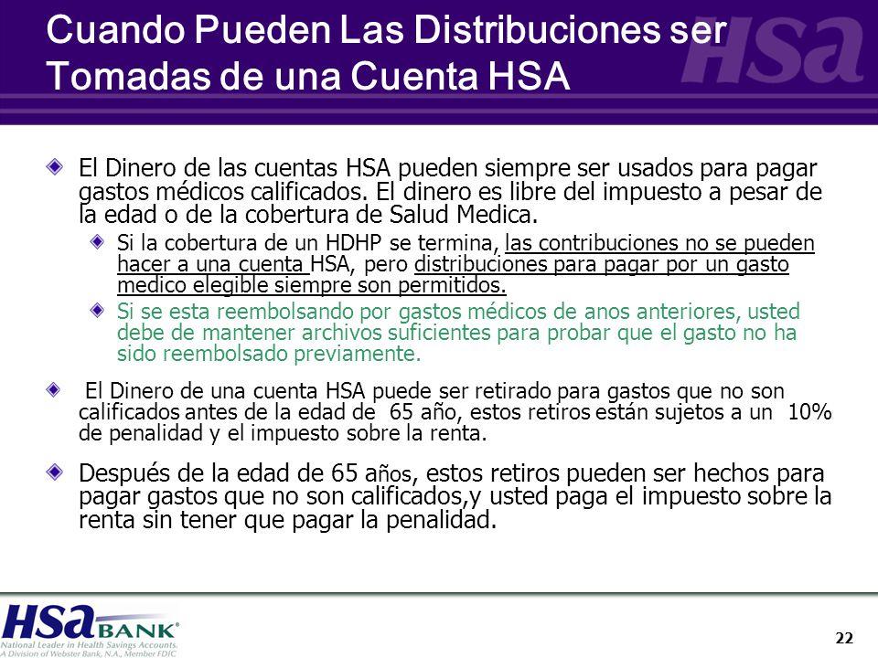22 Cuando Pueden Las Distribuciones ser Tomadas de una Cuenta HSA El Dinero de las cuentas HSA pueden siempre ser usados para pagar gastos médicos calificados.