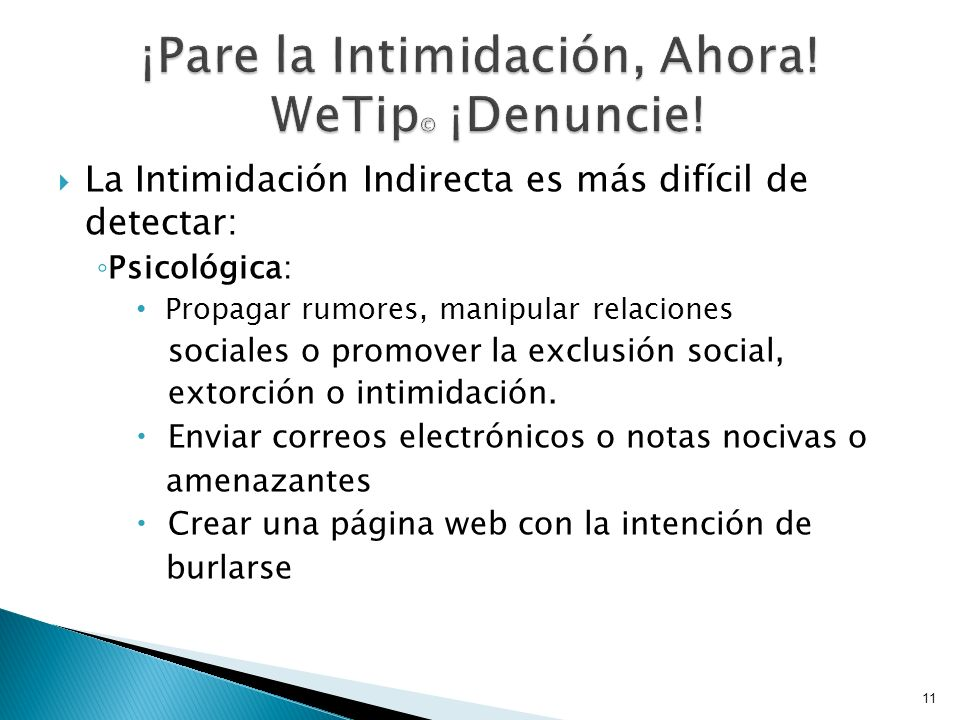 La Intimidación Indirecta es más difícil de detectar: Psicológica: Propagar rumores, manipular relaciones sociales o promover la exclusión social, extorción o intimidación.