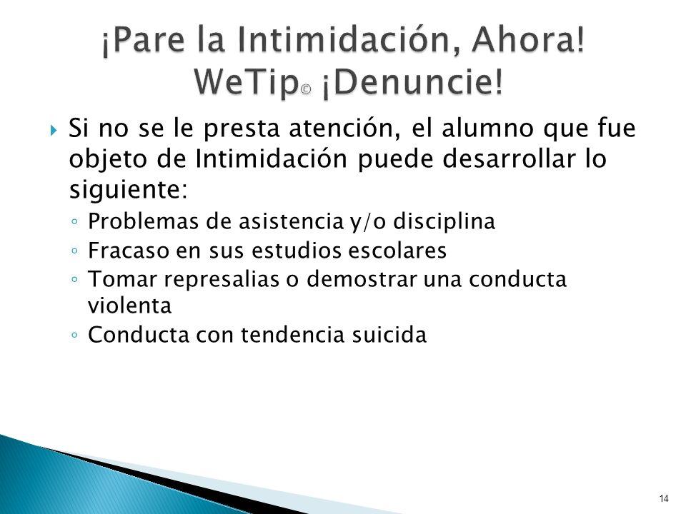 Si no se le presta atención, el alumno que fue objeto de Intimidación puede desarrollar lo siguiente: Problemas de asistencia y/o disciplina Fracaso e