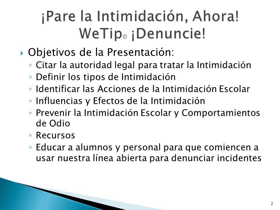 Objetivos de la Presentación: Citar la autoridad legal para tratar la Intimidación Definir los tipos de Intimidación Identificar las Acciones de la In