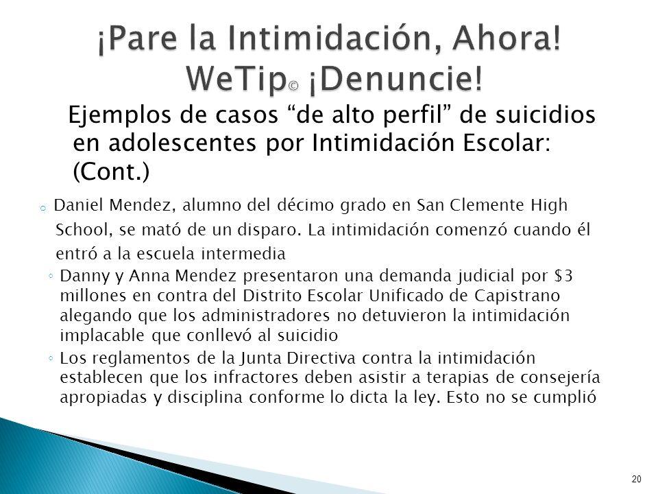 Ejemplos de casos de alto perfil de suicidios en adolescentes por Intimidación Escolar: (Cont.) o Daniel Mendez, alumno del décimo grado en San Clemen