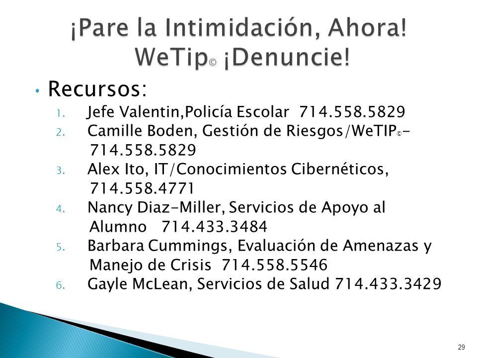Recursos: 1. Jefe Valentin,Policía Escolar 714.558.5829 2. Camille Boden, Gestión de Riesgos/WeTIP © - 714.558.5829 3. Alex Ito, IT/Conocimientos Cibe