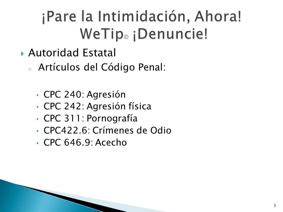 Autoridad Estatal o Artículos del Código Penal: CPC 240: Agresión CPC 242: Agresión física CPC 311: Pornografía CPC422.6: Crímenes de Odio CPC 646.9: