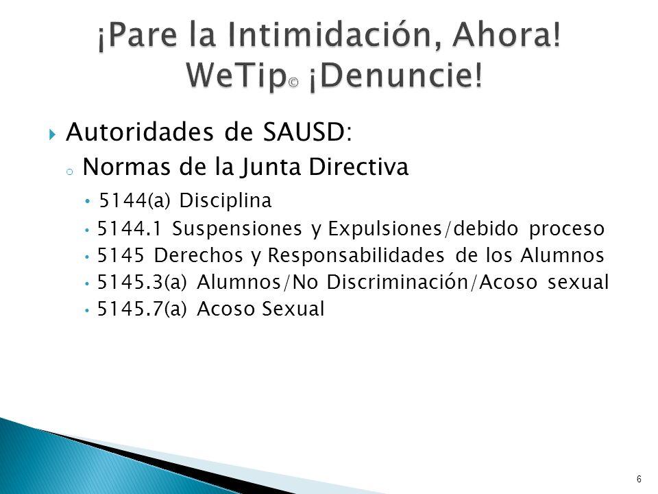 Autoridades de SAUSD: o Normas de la Junta Directiva 5144(a) Disciplina 5144.1 Suspensiones y Expulsiones/debido proceso 5145 Derechos y Responsabilidades de los Alumnos 5145.3(a) Alumnos/No Discriminación/Acoso sexual 5145.7(a) Acoso Sexual 6