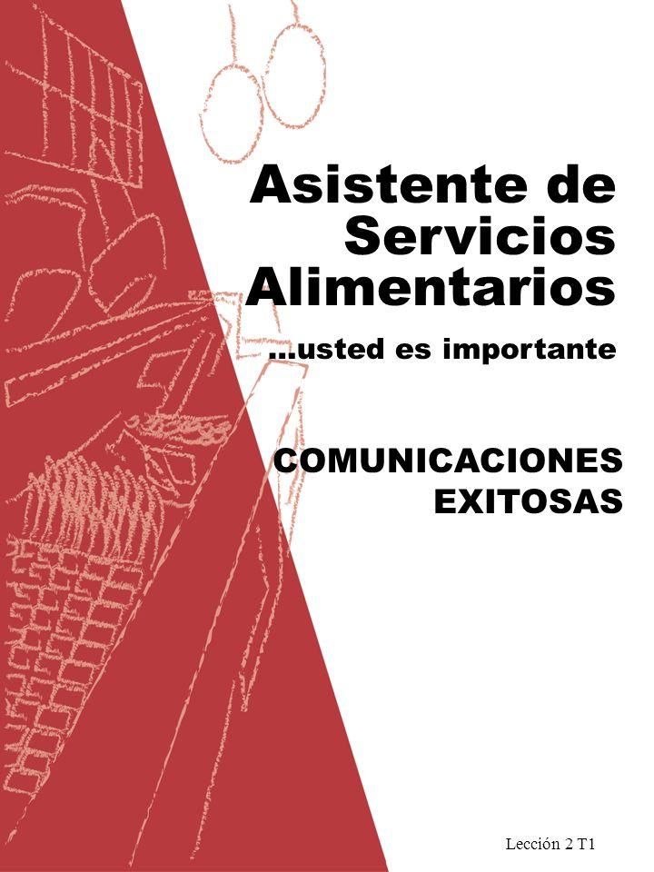 Lección 2 T1 Asistente de Servicios Alimentarios …usted es importante COMUNICACIONES EXITOSAS