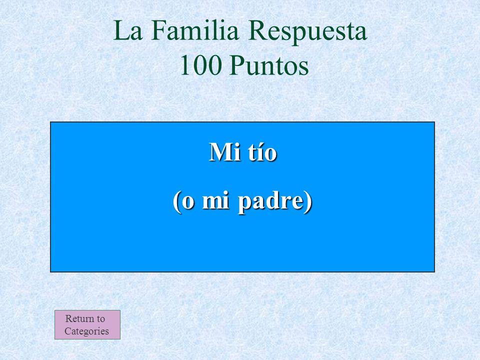 El hijo de mi abuela es mi ____ La Familia 100 Puntos Return to Categories