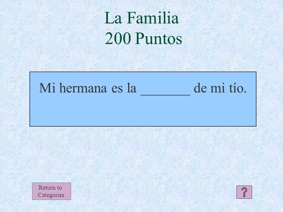 La Familia Respuesta 100 Puntos Mi tío (o mi padre) Return to Categories