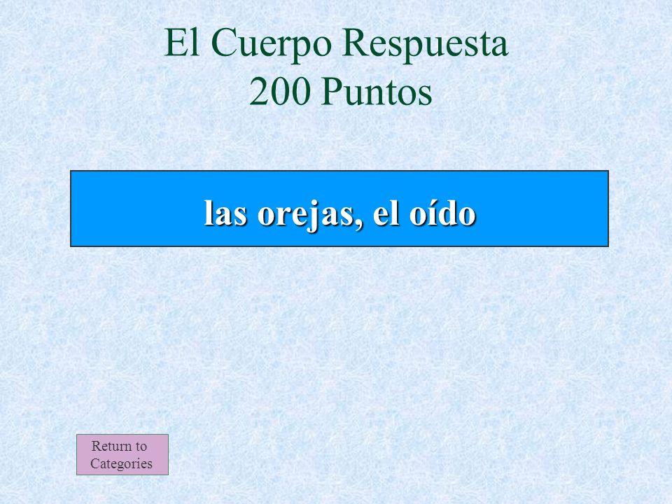 El Cuerpo 200 Puntos Escuchamos con ________________. Return to Categories