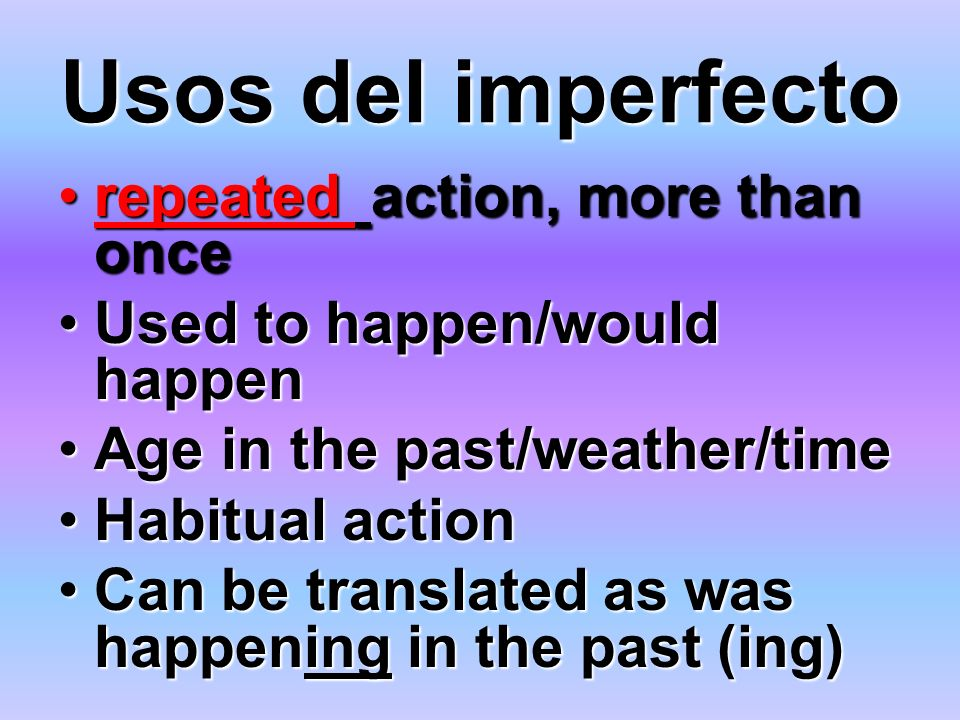 Usos del imperfecto repeated action, more than oncerepeated action, more than once Used to happen/would happenUsed to happen/would happen Age in the p