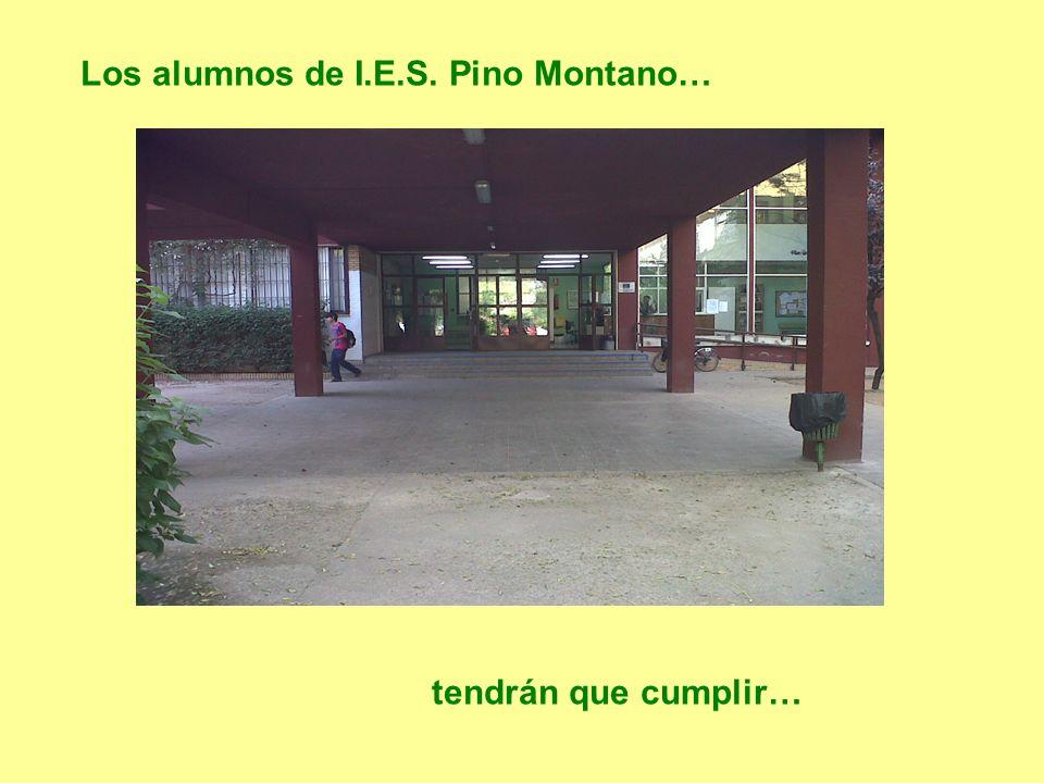 Los alumnos de I.E.S. Pino Montano… tendrán que cumplir…