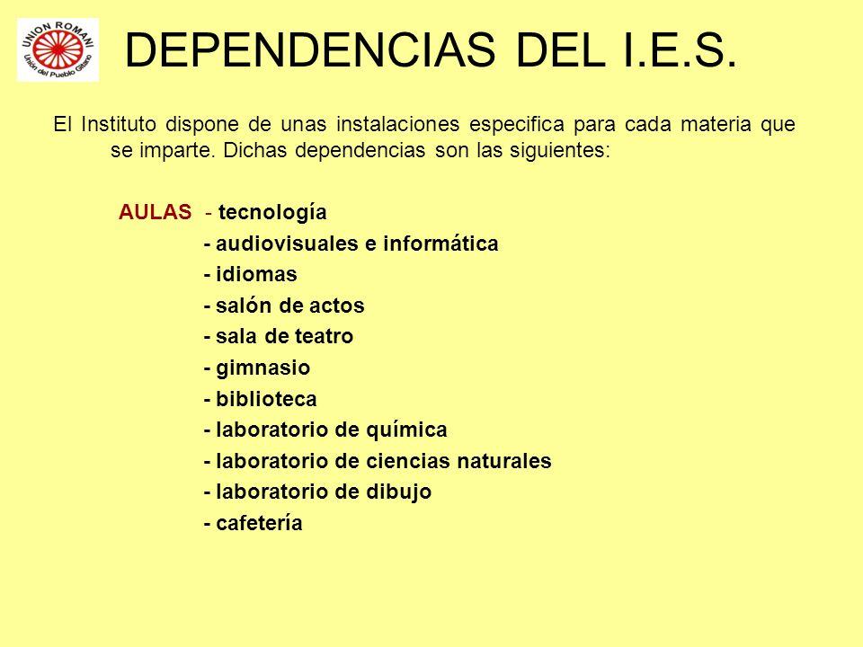 DEPENDENCIAS DEL I.E.S. El Instituto dispone de unas instalaciones especifica para cada materia que se imparte. Dichas dependencias son las siguientes