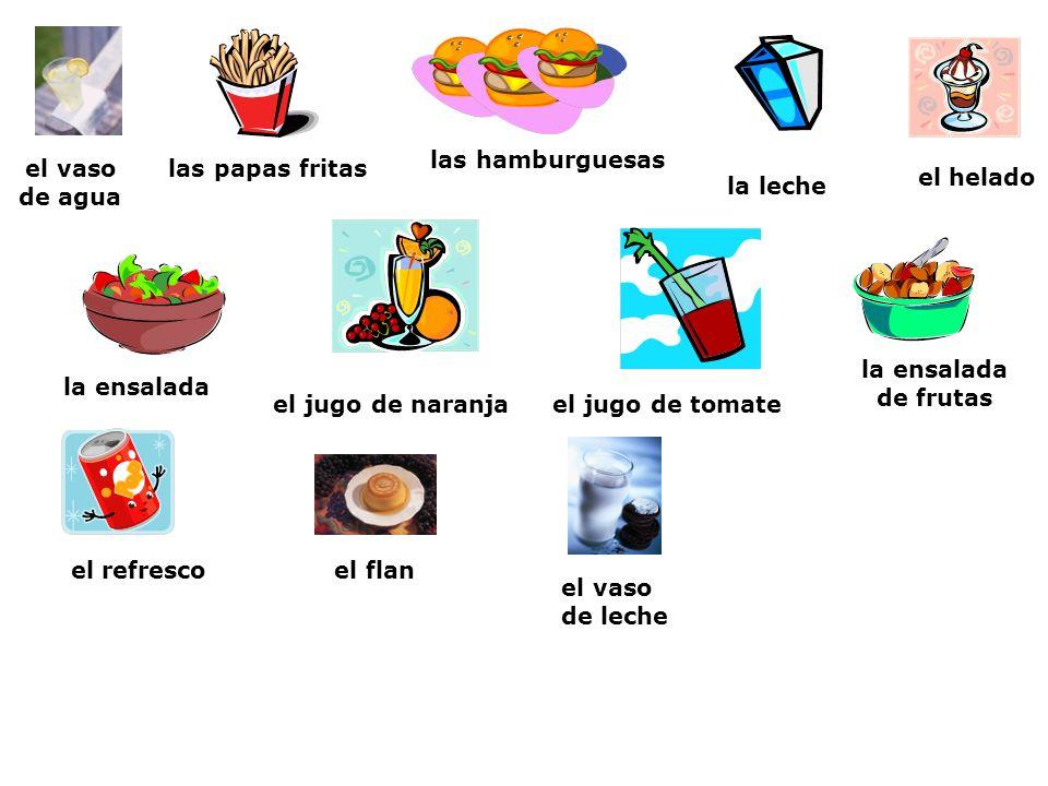 la ensalada el jugo de naranja la ensalada de frutas el flan el vaso de agua el refresco el vaso de leche el jugo de tomate el helado las papas fritas