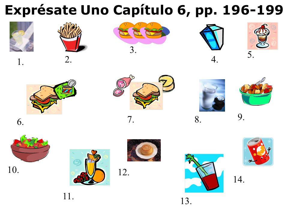 Exprésate Uno Capítulo 6, pp. 196-199 1. 2. 3. 4. 5. 6. 7.8. 9. 10. 11. 12. 13. 14.