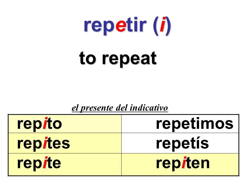 repetir (i) repetir (i) to repeat el presente del indicativo i repito repetimos i repites repetís iit repite repiten