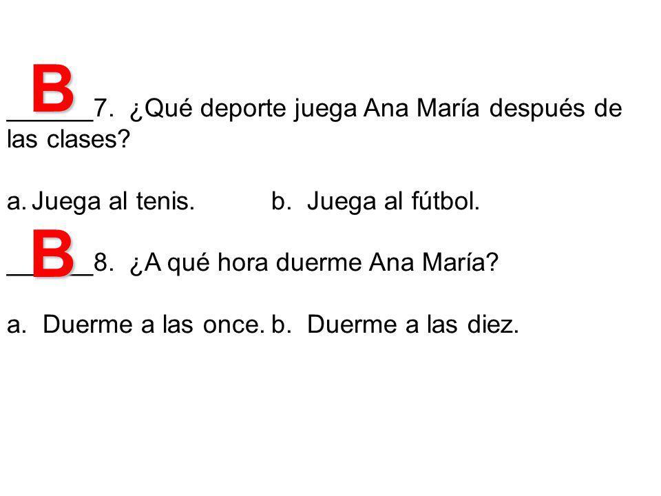 ______7.¿Qué deporte juega Ana María después de las clases.