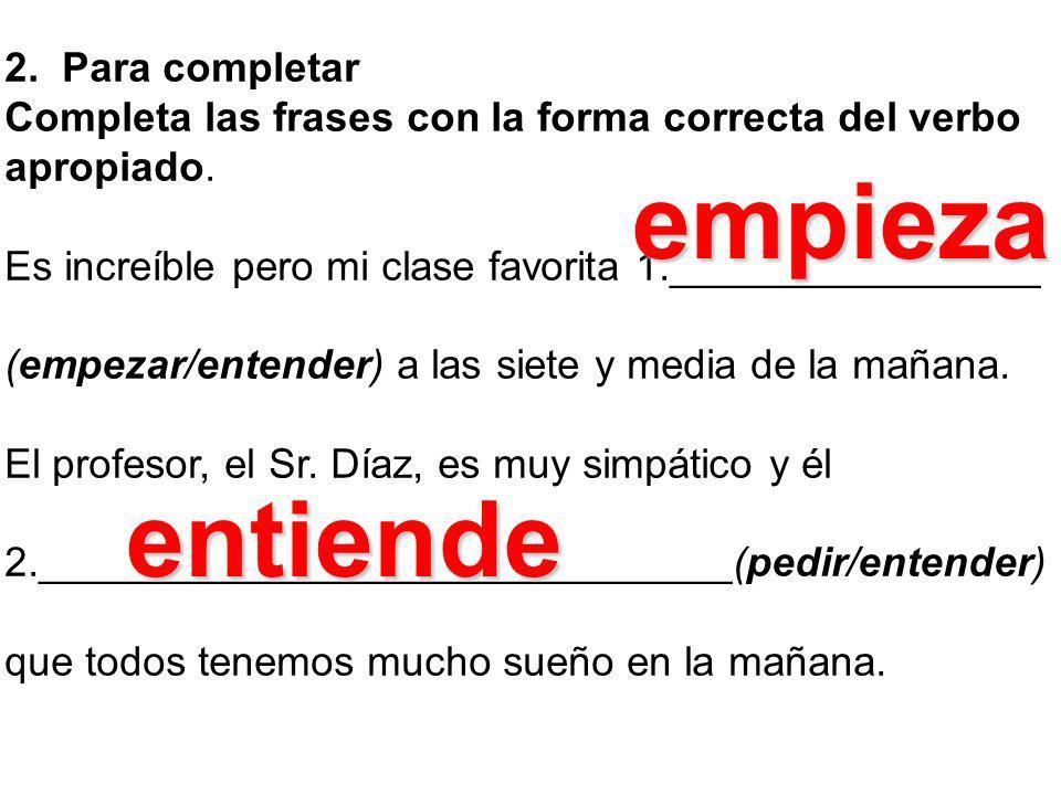2.Para completar Completa las frases con la forma correcta del verbo apropiado.