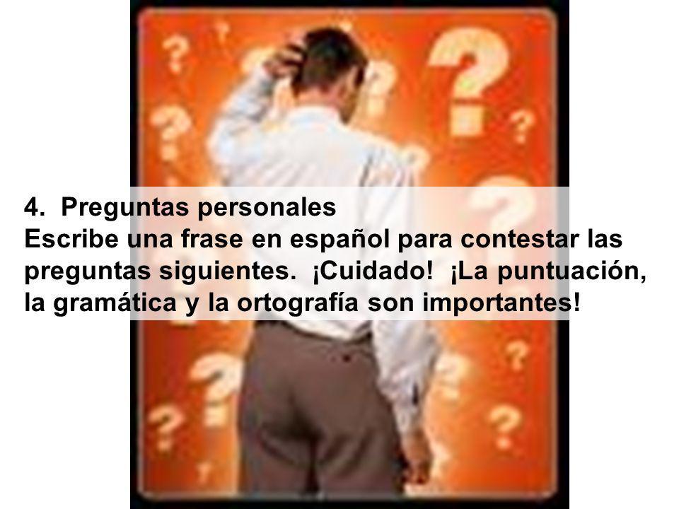 4.Preguntas personales Escribe una frase en español para contestar las preguntas siguientes.
