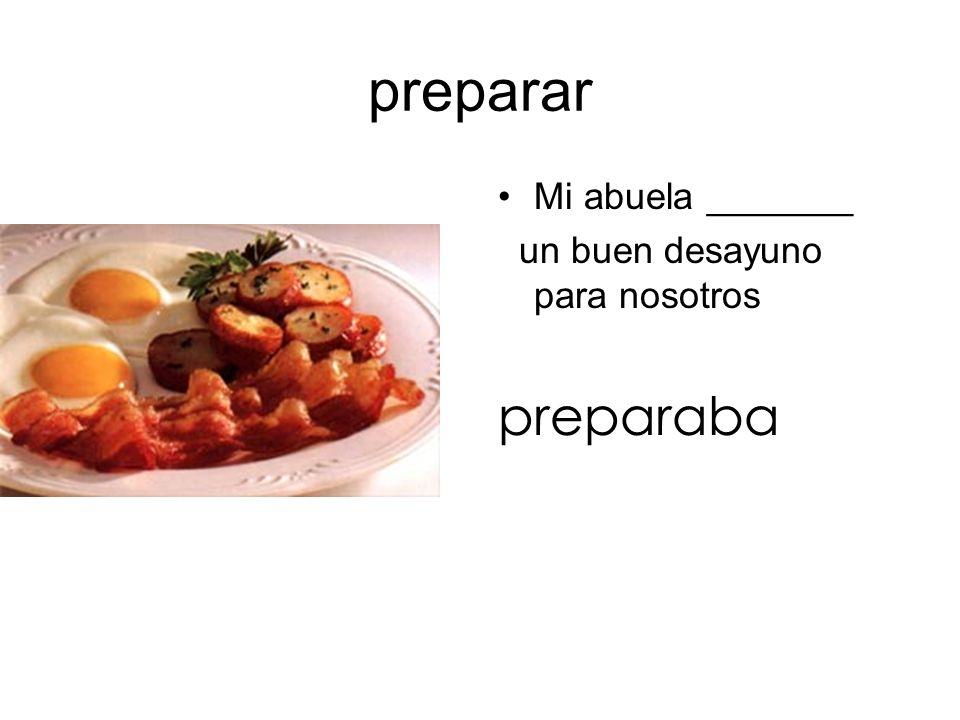 preparar Mi abuela _______ un buen desayuno para nosotros preparaba