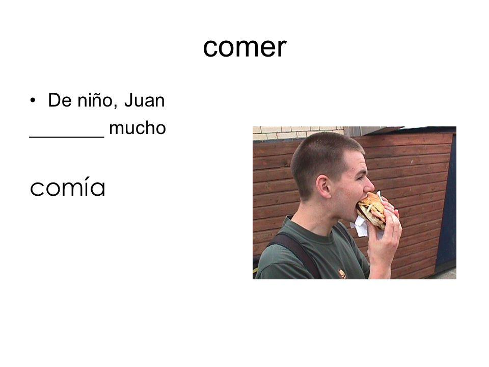 comer De niño, Juan _______ mucho comía