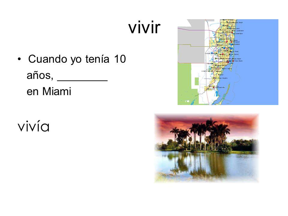 vivir Cuando yo tenía 10 años, ________ en Miami vivía