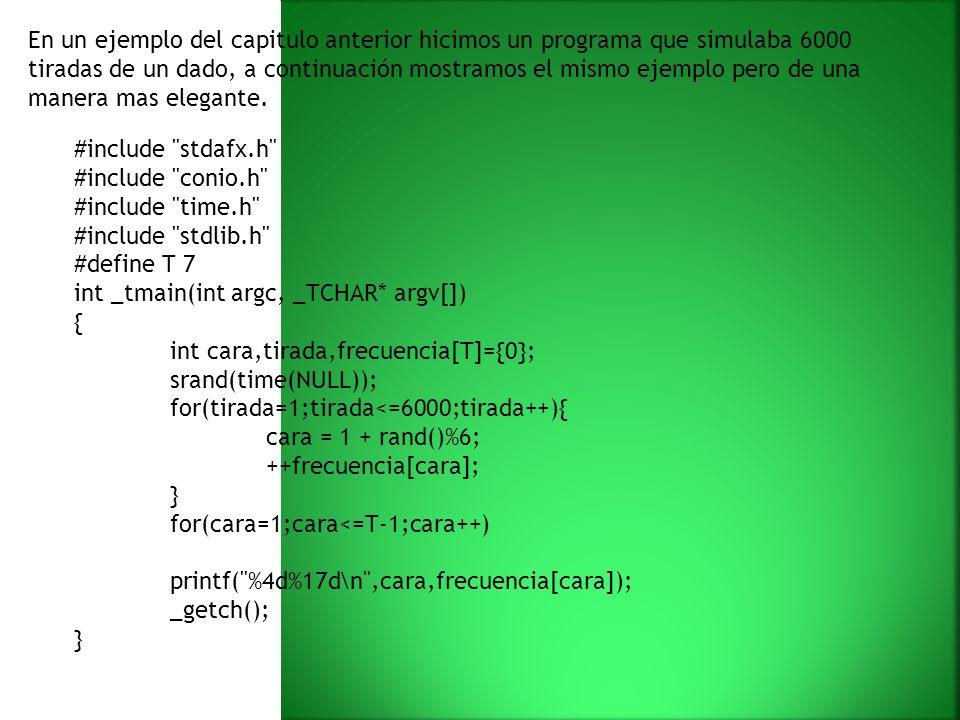 En un ejemplo del capitulo anterior hicimos un programa que simulaba 6000 tiradas de un dado, a continuación mostramos el mismo ejemplo pero de una manera mas elegante.