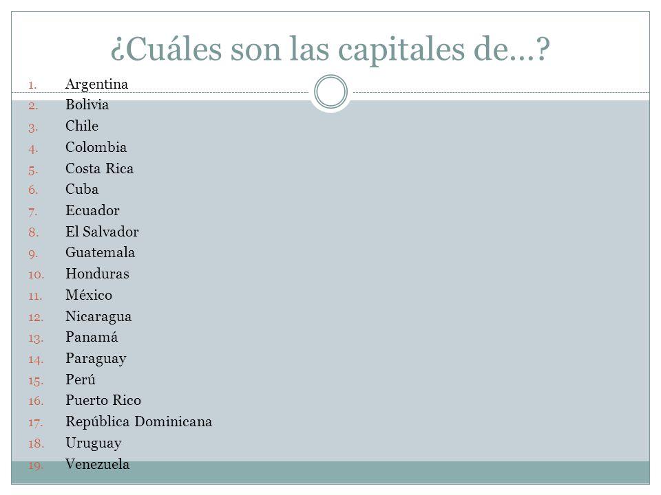 ¿Cuáles son las capitales de…? 1. Argentina 2. Bolivia 3. Chile 4. Colombia 5. Costa Rica 6. Cuba 7. Ecuador 8. El Salvador 9. Guatemala 10. Honduras