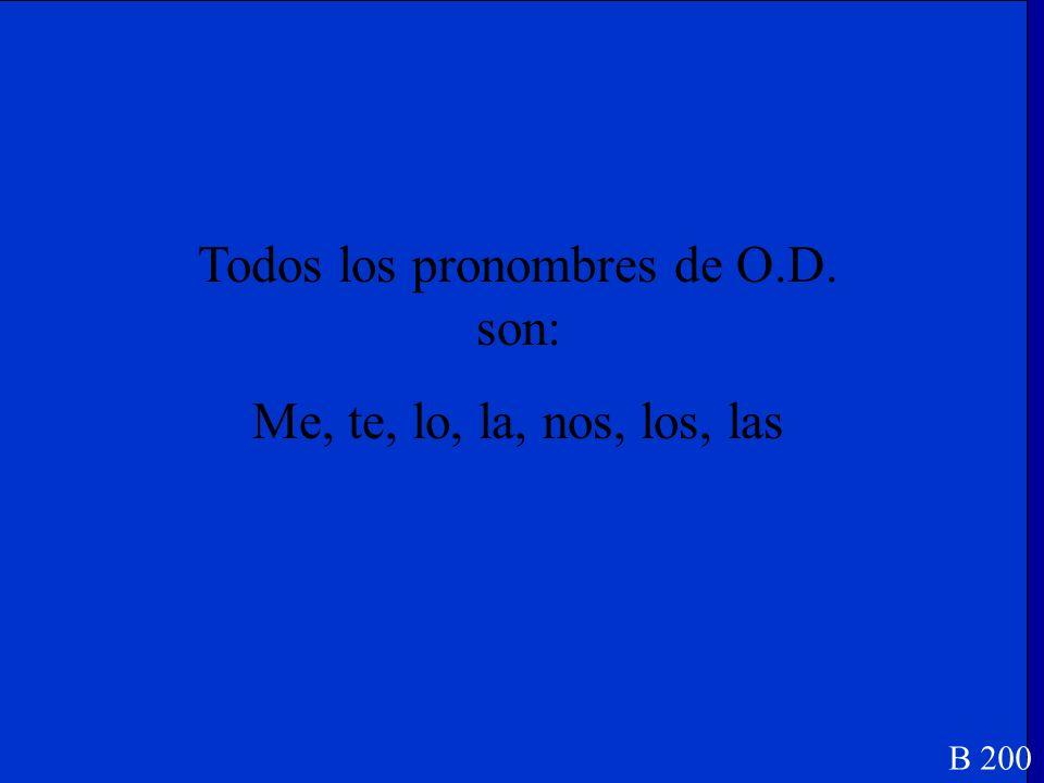 Todos los pronombres de O.D. son: ______, ______, ______, ______, ______, ______, ______ B 200