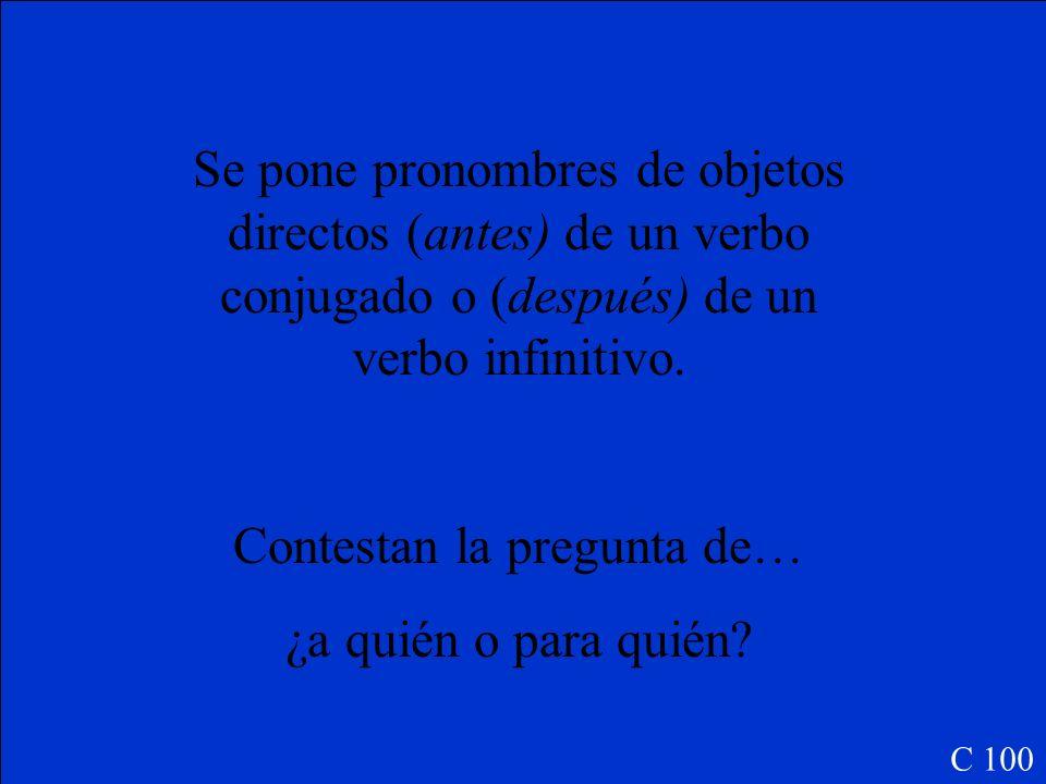 C 100 1)Se pone pronombres de objetos indirectos (antes/ después) de un verbo conjugado o (antes/ después) de un verbo infinitivo.