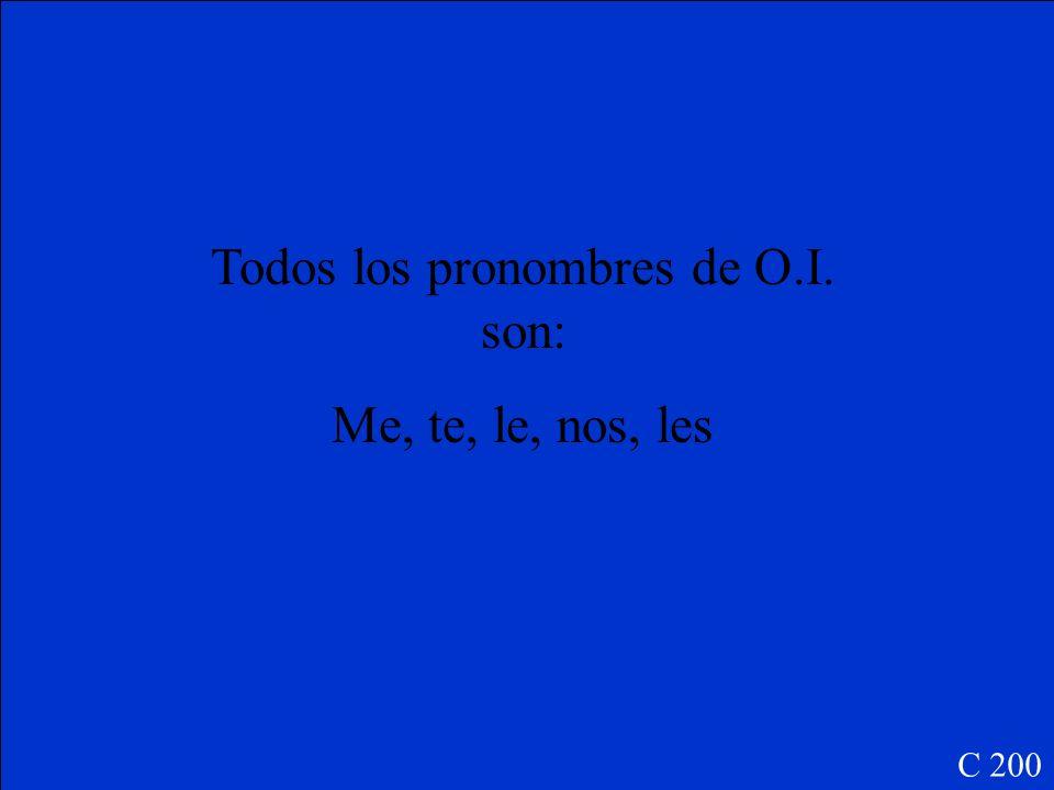 C 200 Todos los pronombres de O.I. son: ______, ______, ______, ______, ______, ______, ______