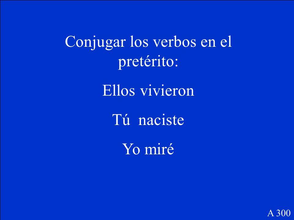 Conjugar los verbos en el pretérito: Ellos / vivir Tú / nacer Yo / mirar A 300