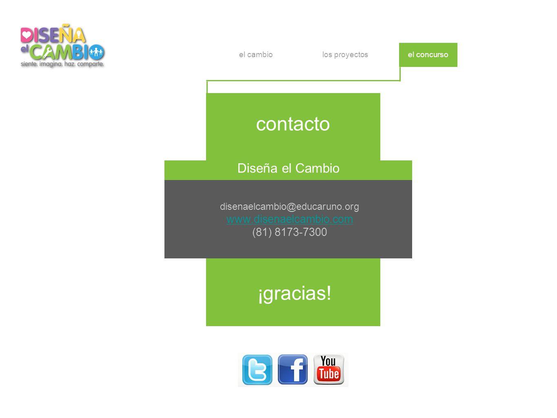 contacto disenaelcambio@educaruno.org www.disenaelcambio.com (81) 8173-7300 Diseña el Cambio ¡gracias.