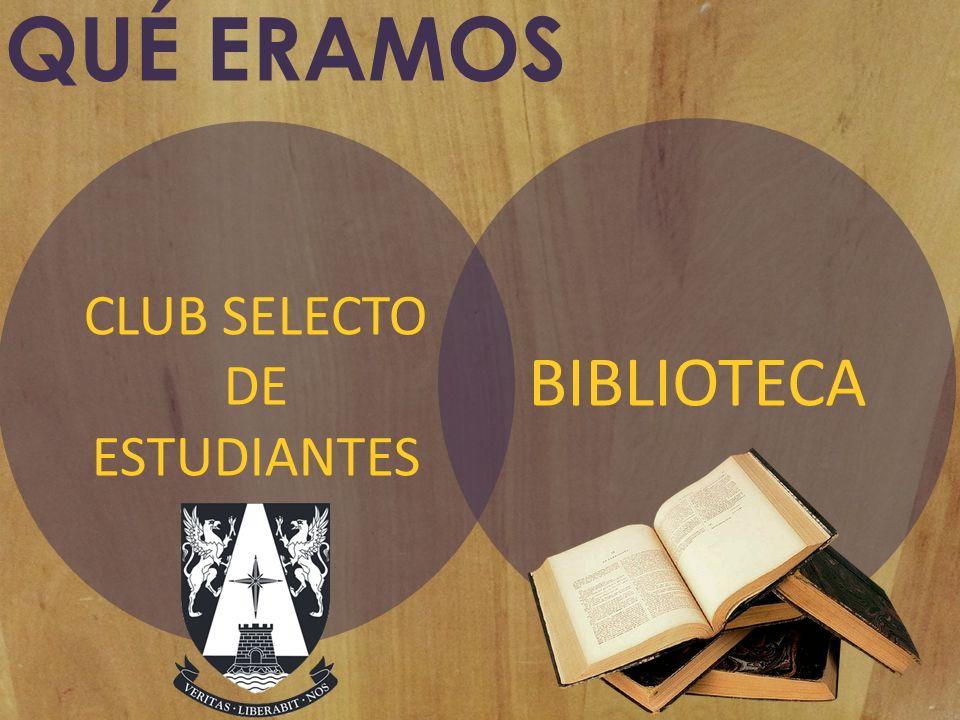 QUÉ ERAMOS BIBLIOTECA CLUB SELECTO DE ESTUDIANTES