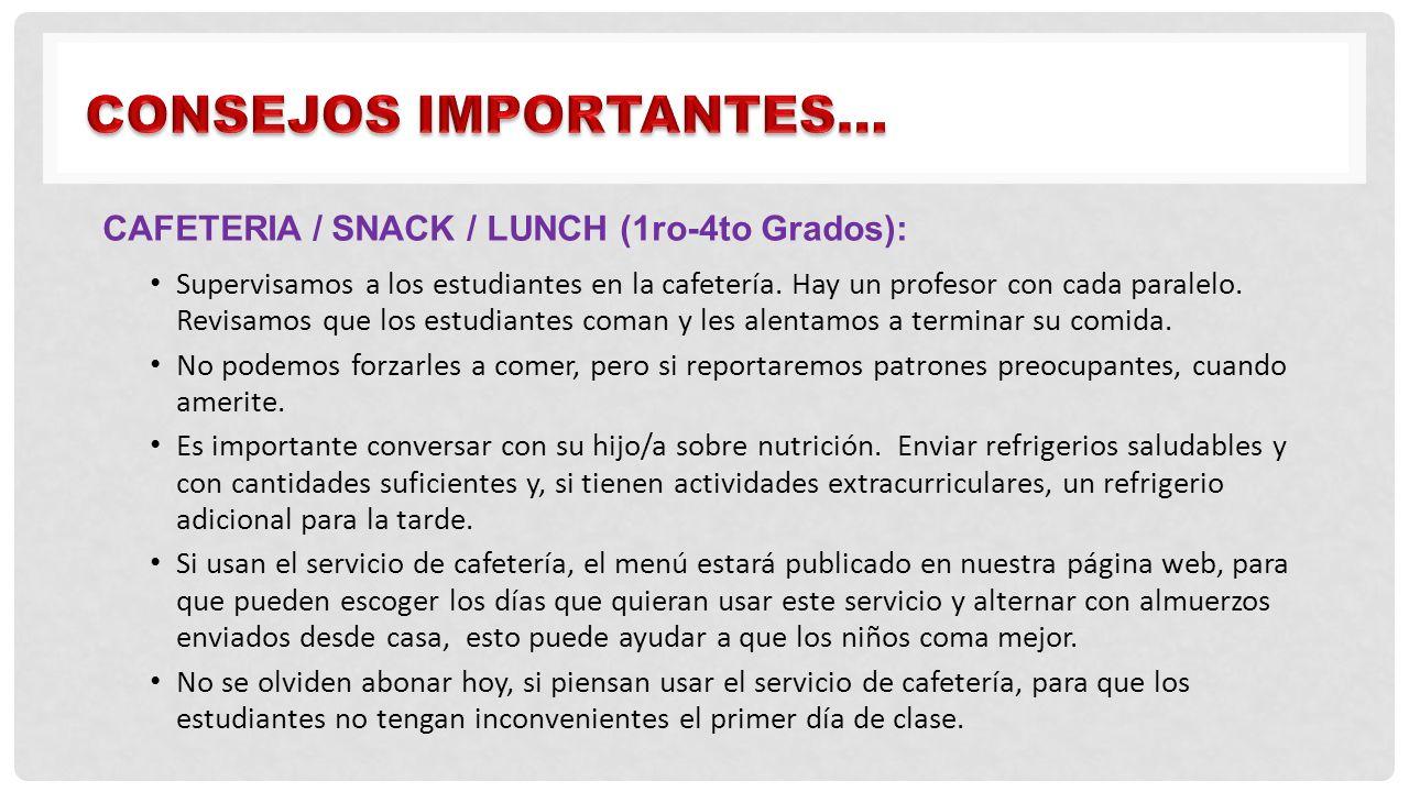CAFETERIA / SNACK / LUNCH (1ro-4to Grados): Supervisamos a los estudiantes en la cafetería. Hay un profesor con cada paralelo. Revisamos que los estud