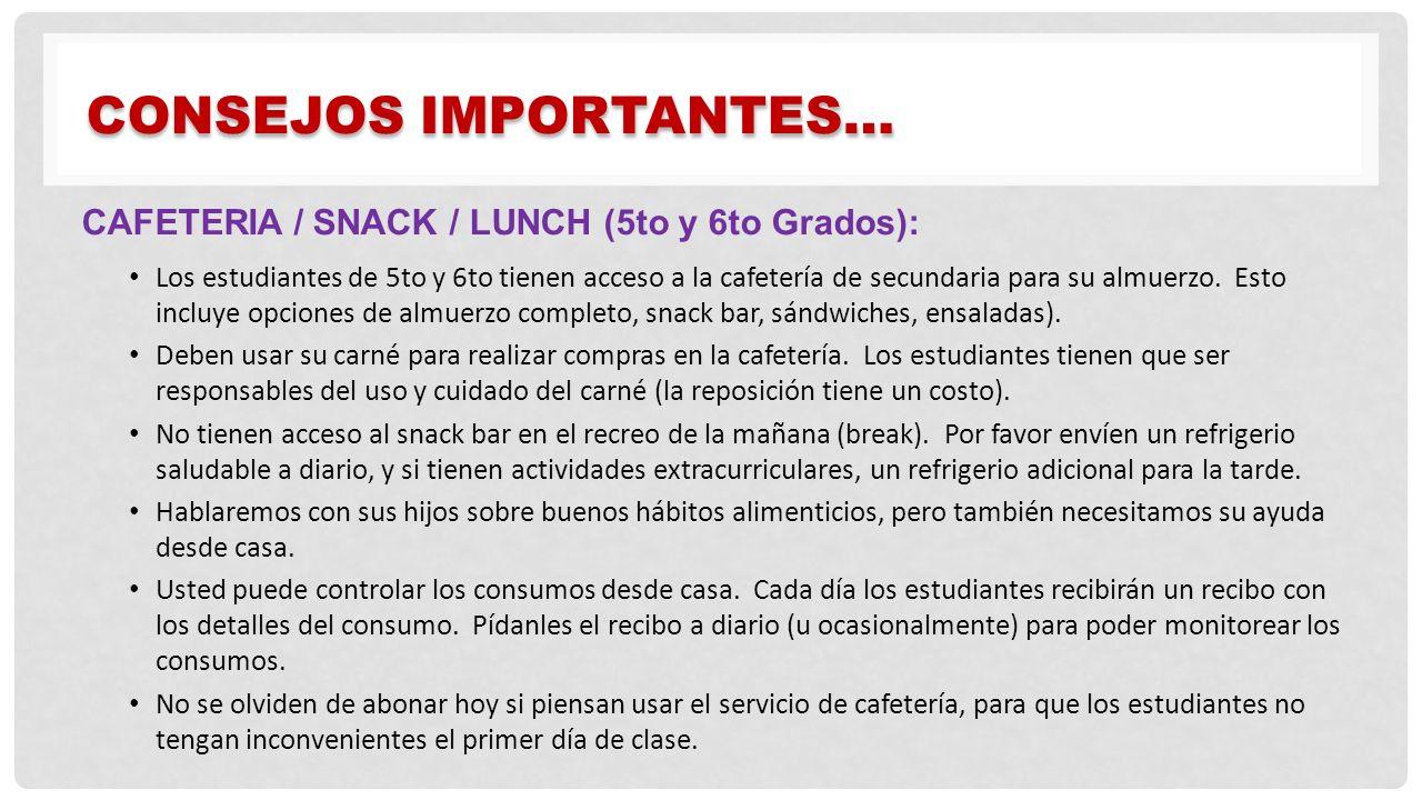 CAFETERIA / SNACK / LUNCH (5to y 6to Grados): Los estudiantes de 5to y 6to tienen acceso a la cafetería de secundaria para su almuerzo. Esto incluye o