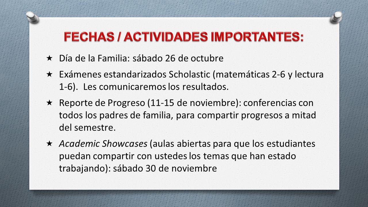 Día de la Familia: sábado 26 de octubre Exámenes estandarizados Scholastic (matemáticas 2-6 y lectura 1-6). Les comunicaremos los resultados. Reporte