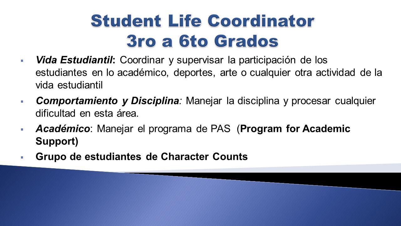 Vida Estudiantil: Coordinar y supervisar la participación de los estudiantes en lo académico, deportes, arte o cualquier otra actividad de la vida est