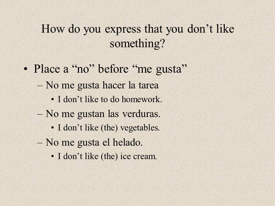 How do you express that you dont like something.