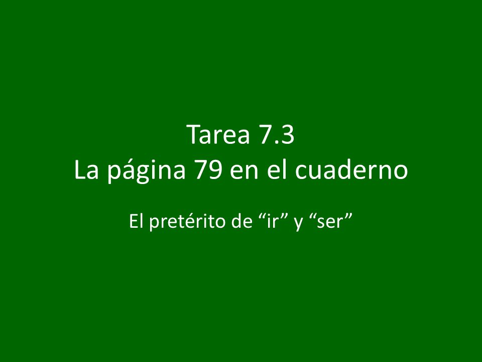 1.¿Ser o ir. Complete the sentences with the preterite of ser or ir.