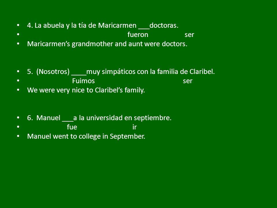 4. La abuela y la tía de Maricarmen ___doctoras. fueron ser Maricarmens grandmother and aunt were doctors. 5. (Nosotros) ____muy simpáticos con la fam